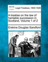 A Treatise on the Law of Heritable Succession in Scotland. Volume 1 of 2