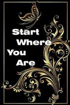 Start Where You Are: A Journal for Self-Exploration: 120 Lined Pages Inspirational Quote Notebook To Write In size 6x 9 inches