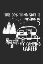 This Job Thing Sure is Messing Up My Camping Career: This Job Thing Sure is Messing Up My Camping Career Journal/Notebook Blank Lined Ruled 6x9 100 Pa