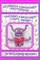 Comedy Crochet Patterns: ''Home'' Crochet Capt. Smek