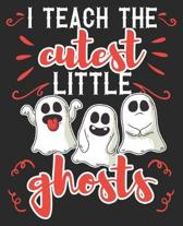 I Teach The Cutest Little Ghosts: Teacher Halloween Composition Notebook 100 Wide Ruled Pages Journal Diary