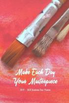 Make Each Day Your Masterpiece 2020 Academic Year Planner: Weekly Monthly Agenda Calendar and Engagement Book