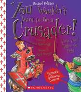 You Wouldn't Want to Be a Crusader! (Revised Edition) (You Wouldn't Want To... History of the World)