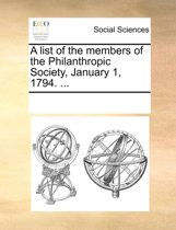 A List of the Members of the Philanthropic Society, January 1, 1794. ...