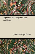 Myths of the Origin of Fire - An Essay