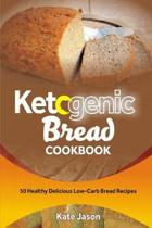 Ketogenic Bread Cookbook: 50 Healthy Delicious Low-Carb Bread Recipes