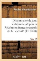 Dictionnaire Historique Et Raisonn� de Tous Les Hommes Depuis La R�volution Fran�aise T.17