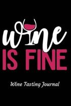 Wine Is Fine Wine Tasting Journal