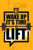 Wake Up It's Time to Lift: A Daily Diet And Workout Routine Planner, Weight Loss Tracker with Meal Planner Designed to Help You Live Your Healthi