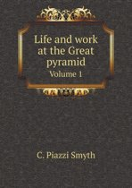 Life and Work at the Great Pyramid Volume 1
