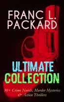 FRANC L. PACKARD Ultimate Collection: 30+ Crime Novels, Murder Mysteries & Action Thrillers