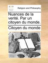Nuances de La Verit. Par Un Citoyen Du Monde.