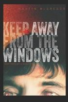 Keep Away from the Windows. the Complete Collection