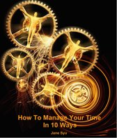 How To Manage Your Time In 10 Ways