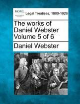 The Works of Daniel Webster Volume 5 of 6