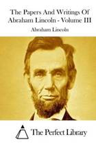 The Papers and Writings of Abraham Lincoln - Volume III