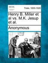 Henry B. Miller et al vs. M.K. Jesup et al.