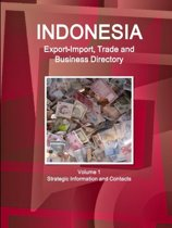 Indonesia Export-Import, Trade and Business Directory Volume 1 Strategic Information and Contacts