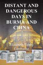 Distant and Dangerous Days in Burma and China Third Edition