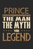 Prince The Man The Myth The Legend: Prince Notebook Journal 6x9 Personalized Customized Gift For Someones Surname Or First Name is Prince