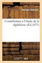 Contribution � l'�tude de la Diphth�rie