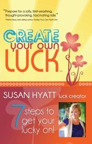 Create Your Own Luck: 7 Steps to Get Your Lucky On!