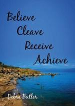 Believe, Cleave, Receive, Achieve
