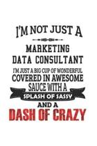 I'm Not Just A Marketing Data Consultant I'm Just A Big Cup Of Wonderful Covered In Awesome Sauce With A Splash Of Sassy And A Dash Of Crazy