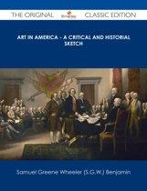 Art in America - A Critical and Historial Sketch - The Original Classic Edition