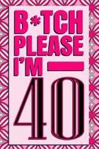 B*tch Please I'm 40