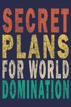 Secret Plans for World Domination: Funny Saying Gift Journal