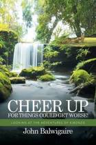 Cheer Up for Things Could Get Worse!