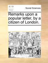 Remarks Upon a Popular Letter, by a Citizen of London