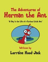 The Adventures of Herman The Ant: ''A Day in the Life of a Curious Little Ant''