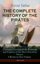 THE COMPLETE HISTORY OF THE PIRATES – A Detailed Account of the Robberies and Exploits of the Most Notorious Pirates: 4 Books in One Volume (Illustrated)
