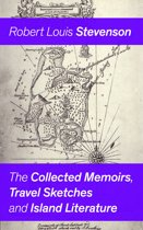 The Collected Memoirs, Travel Sketches and Island Literature: Autobiographical Writings and Essays by the prolific Scottish novelist, poet and travel writer, author of Treasure Island, The Strange Case of Dr. Jekyll and Mr. Hyde, Kidnapped & Catriona