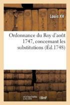 Ordonnance du Roy d'ao t 1747, concernant les substitutions