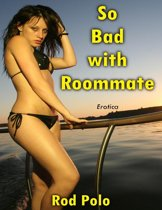 So Bad With Roommate (Erotica)