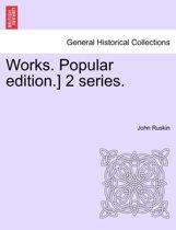Works. Popular Edition.] 2 Series.