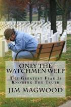 Only the Watchmen Weep