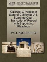 Caldwell V. People of State of California U.S. Supreme Court Transcript of Record with Supporting Pleadings
