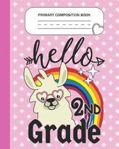 Primary Composition Book - Hello 2nd Grade: Second Grade Level K-2 Learn To Draw and Write Journal With Drawing Space for Creative Pictures and Dotted