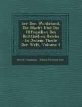 Ber Den Wohlstand, Die Macht Und Die H Lfsquellen Des Brittischen Reichs in Jedem Theile Der Welt, Volume 1