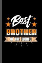 Best Brother in the World: Family Love Bloodline Household Clan Relationship Birth Best Brother In The World Gift (6''x9'') Dot Grid notebook Journ
