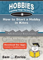 How to Start a Hobby in Kites