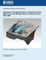 Estimation of Groundwater Use for a Groundwater-Flow Model of the Lake Michigan Basin and Adjacent Areas, 1864?2005