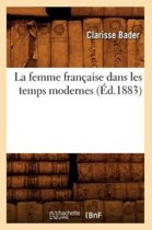 La Femme Fran aise Dans Les Temps Modernes ( d.1883)