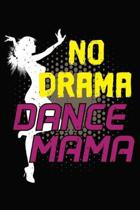 No Drama Dance Mama: Mom Notebook 6x9 Blank Lined Journal Gift