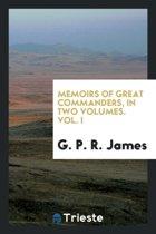 Memoirs of Great Commanders, in Two Volumes. Vol. I