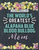 A 2020 Planner for The World's Greatest Alapaha Blue Blood Bulldog Mom: Daily and Monthly Pages, A Nice Gift for a Woman or Girl Who Loves Their Pet a